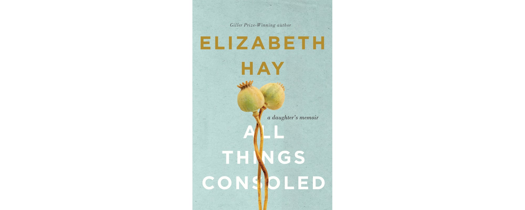 All Things Consoled: A Daughter's Memoir | Quill and Quire