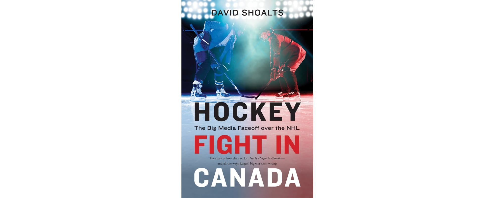 Hockey Fight In Canada The Big Media Faceoff Over The Nhl Quill And Quire