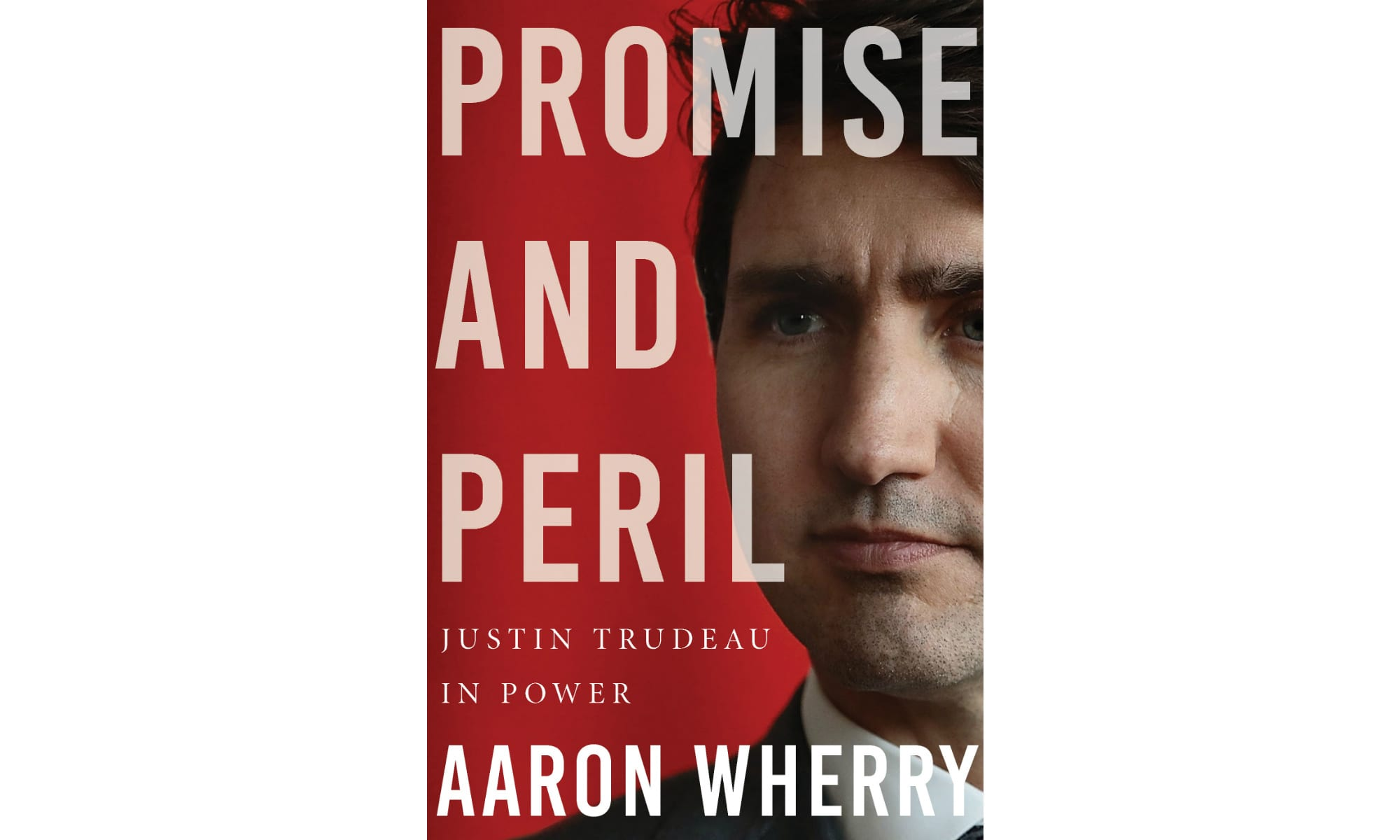 Promise and Peril: Justin Trudeau in Power | Quill and Quire
