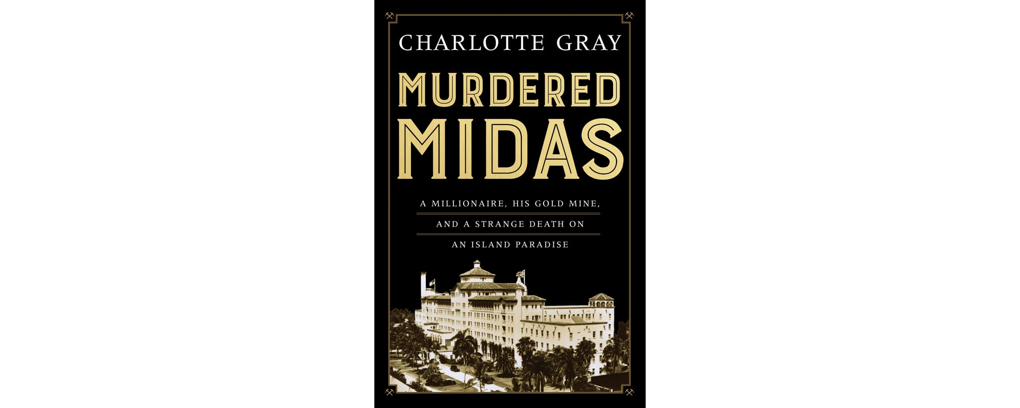 Murdered Midas: A Millionaire, His Gold Mine, and a Strange