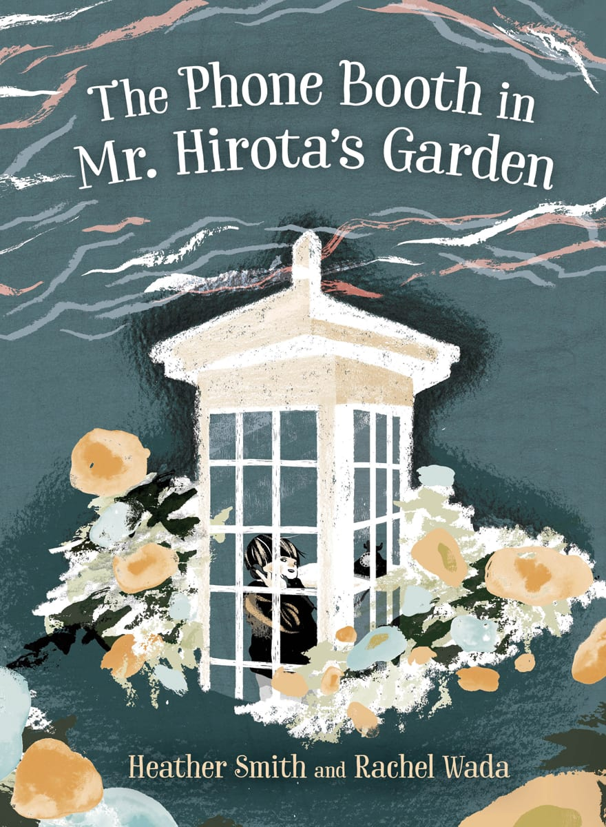 THE PHONE BOOTH IN MR HIROTA'S GARDEN, by Heather Smith and Rachel Wada, ill.