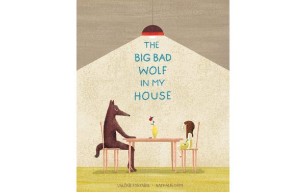 The cover of Valérie Fontaine and Nathalie Dion's The Big Bad Wolf in My House