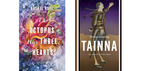 The cover of Rachel Rose's The Octopus Has Three Hearts and the cover of Norma Dunning's Tainna: The Unseen Ones