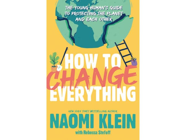 The cover of Naomi Klein and Rebecca Stefoff's How to Change Everything