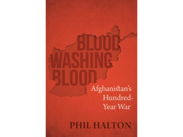 The cover of Phil Halton's Blood Washing Blood Afghanistan's Hundred Year War