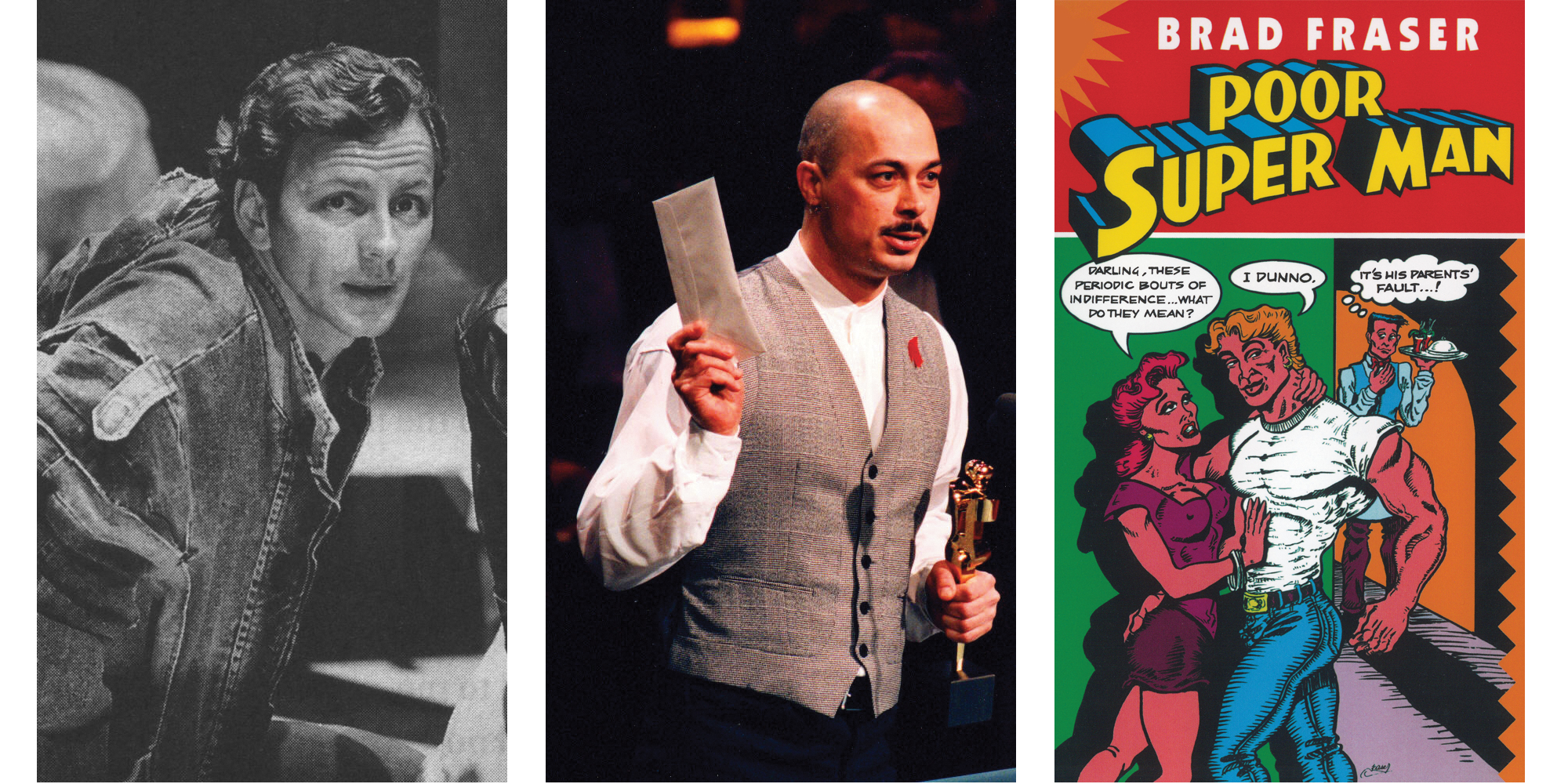 A photo of Brent Carver in Denys Arcand's 1993 film Love and Human Remains. A photo of Brad Fraser accepting a Genie Award. An illustration of the title of Brad Fraser's 1994 play Poor Super Man.