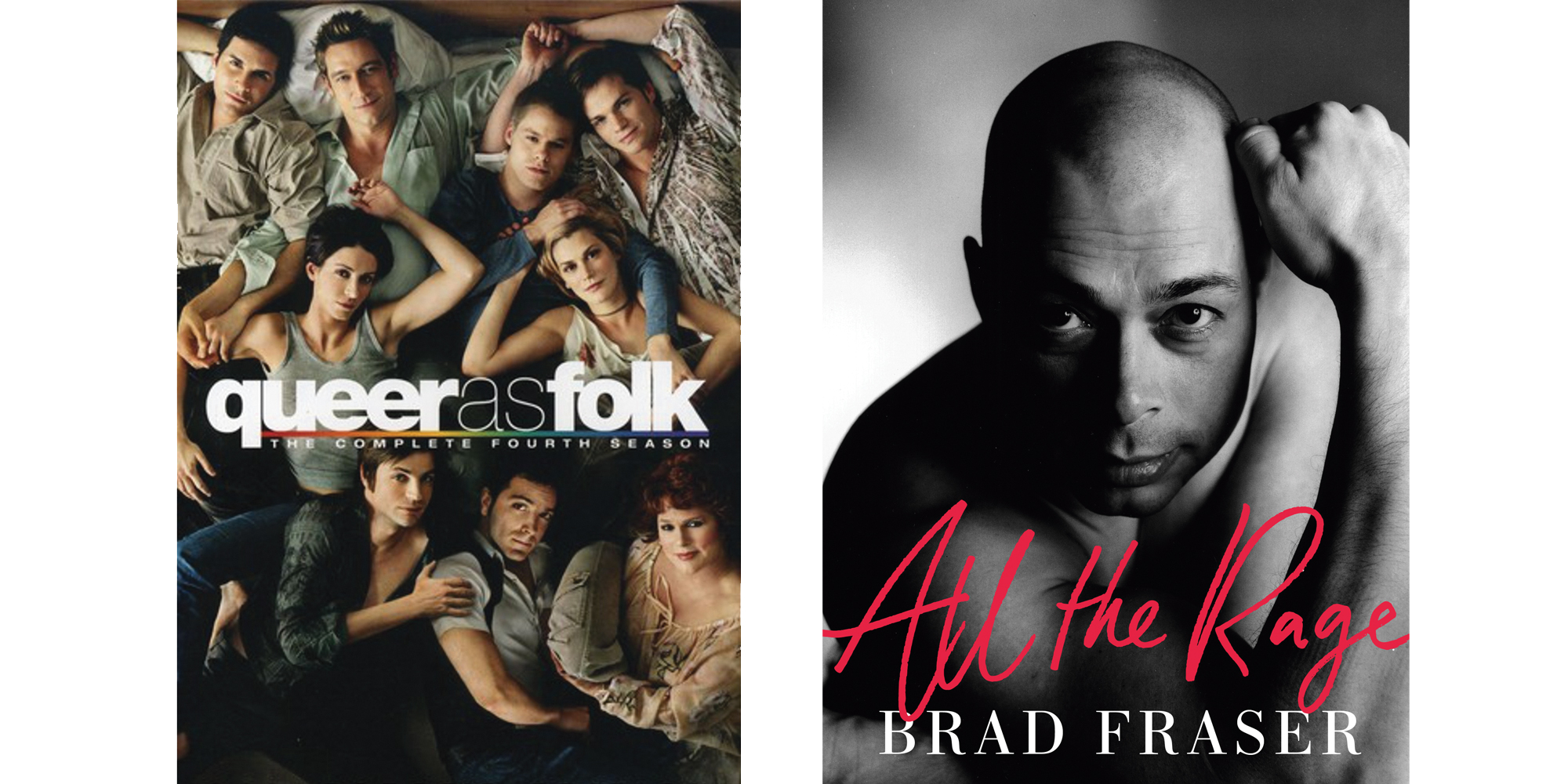 A photo of the cast and title of the television show Queer As Folk. The cover of Brad Fraser's All The Rage.