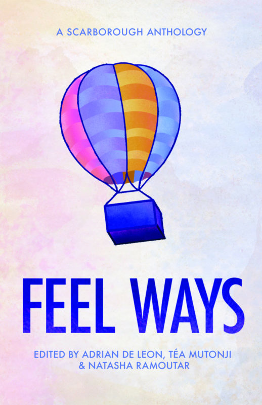 The cover of Adrian De Leon, Téa Mutonji and Natasha Ramoutar's Feel Ways: A Scarborough Anthology