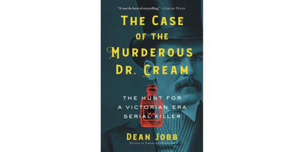 The cover of Dean Jobb's The Case of Murderous Dr. Cream: The Hunt for a Victorian Era Serial Killer