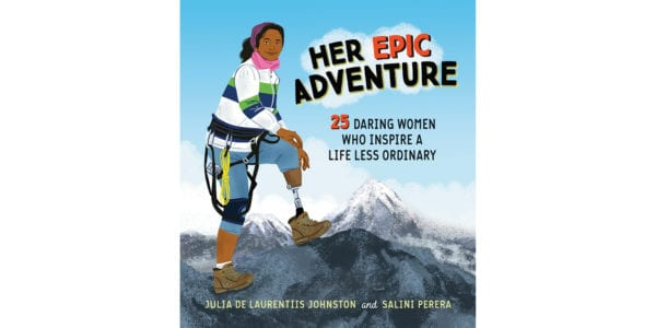 The cover of Julia De Laurentiis Johnston and Salini Perera's Her Epic Adventure: 25 Daring Women Who Inspire a Life Less Ordinary