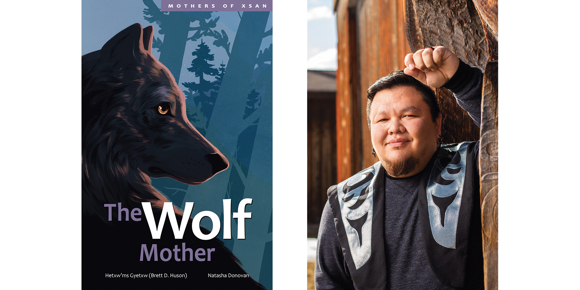 The cover of Hetxwms Gyetxw (Brett D. Huson) and illustrator Natasha Donovan's Wolf Mother with a photo of the author