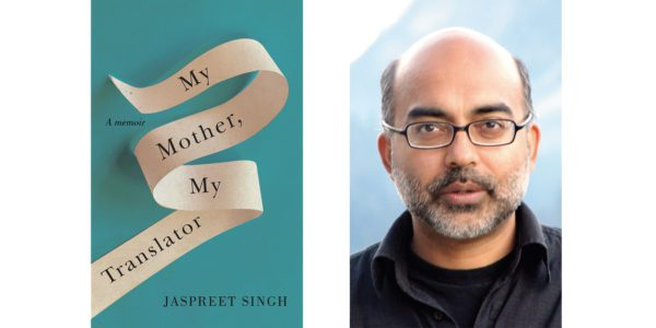 The cover of Jaspreet Singh's My Mother My Translator with a photo of the author