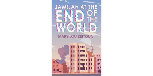 The cover of Mary-Lou Zeitoun's Jamilah at the End of the World