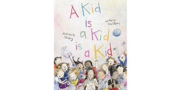 The cover of Sara O'Leary and illustrator Qin Leng's A Kid Is a Kid Is a Kid