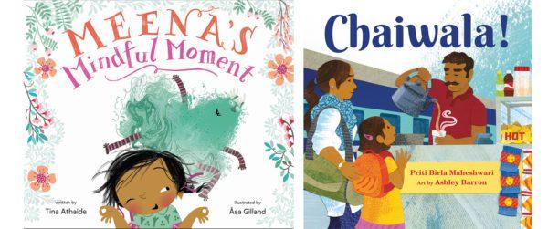 The cover of Meenas Mindful Moment by Tina Athaide; Åsa Gilland, (ill.) and Chaiwala! by Priti Birla Maheshwari; Ashley Barron (ill.)